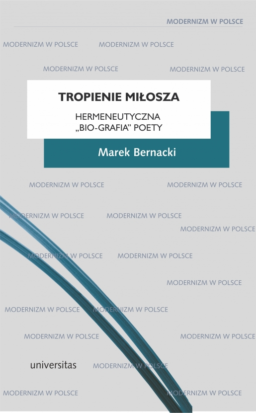 Tropienie Miłosza Hermeneutyczna Bio Grafia Poety Marek