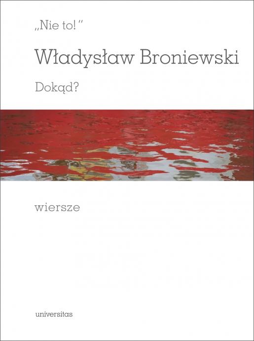 Nie To Dokąd Wiersze Władysław Broniewski 97883 242 3450 9