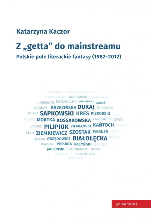 "Z ""getta"" do mainstreamu. Polskie pole literackie fantasy (1982–2012)"