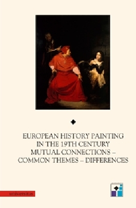 European History Painting in the 19th Century. Mutual Connections - Common Themes - Differences