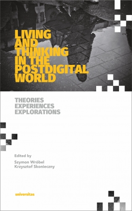 Living and Thinking in the Postdigital World. Theories, Experiences, Explorations