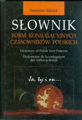 Słownik form koniugacyjnych czasowników polskich. Ja, ty i on...[Dictionary of Polish Verb Patterns, Dictionnaire de la conjugaison des verbes polonais]